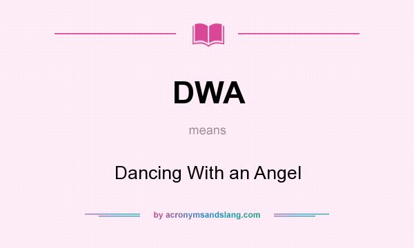 What does DWA mean? It stands for Dancing With an Angel