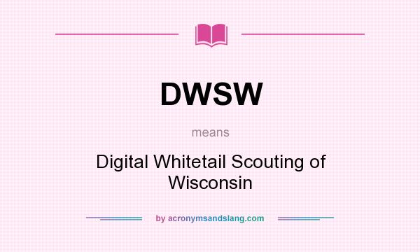 What does DWSW mean? It stands for Digital Whitetail Scouting of Wisconsin
