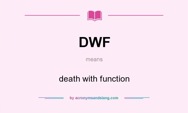 What does DWF mean? It stands for death with function