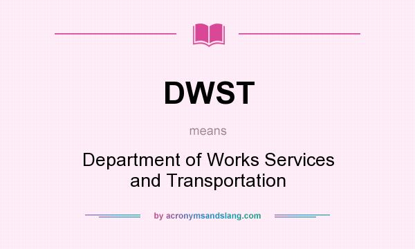 What does DWST mean? It stands for Department of Works Services and Transportation