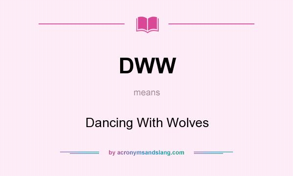 What does DWW mean? It stands for Dancing With Wolves