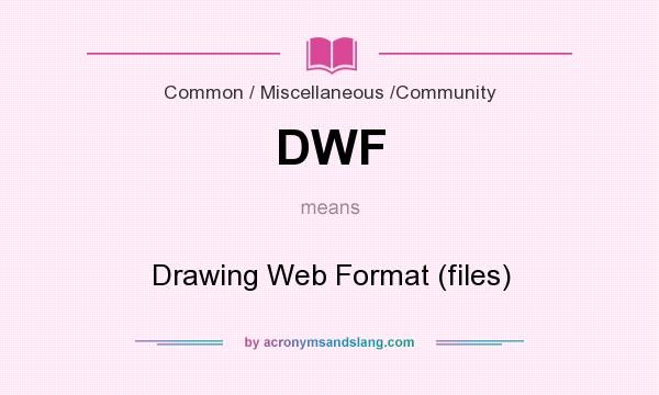 What does DWF mean? It stands for Drawing Web Format (files)