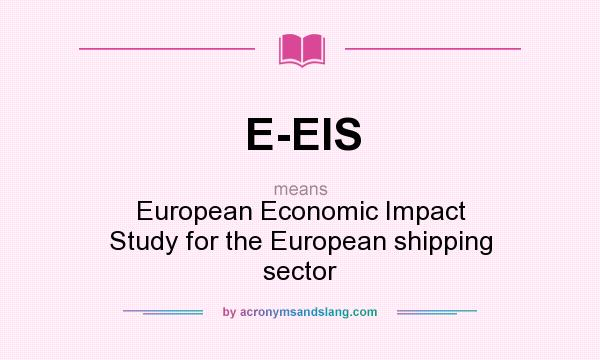 What does E-EIS mean? It stands for European Economic Impact Study for the European shipping sector