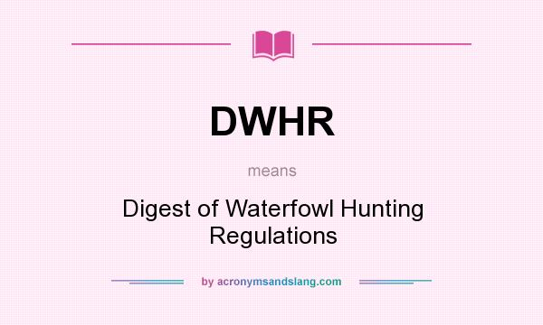 What does DWHR mean? It stands for Digest of Waterfowl Hunting Regulations