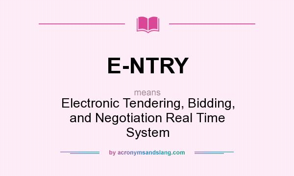 What does E-NTRY mean? It stands for Electronic Tendering, Bidding, and Negotiation Real Time System