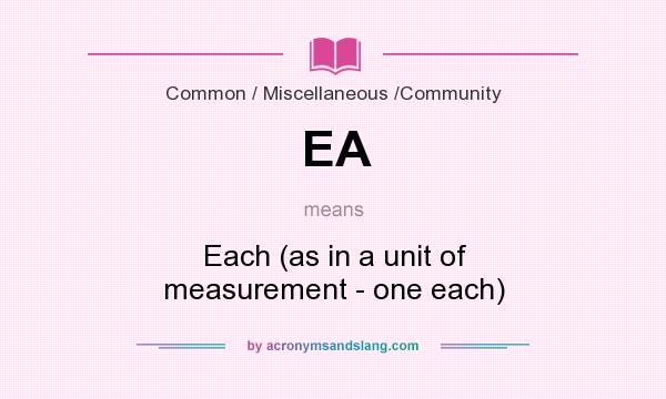 What does EA mean? It stands for Each (as in a unit of measurement - one each)