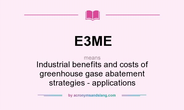 What does E3ME mean? It stands for Industrial benefits and costs of greenhouse gase abatement strategies - applications