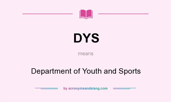 What does DYS mean? It stands for Department of Youth and Sports