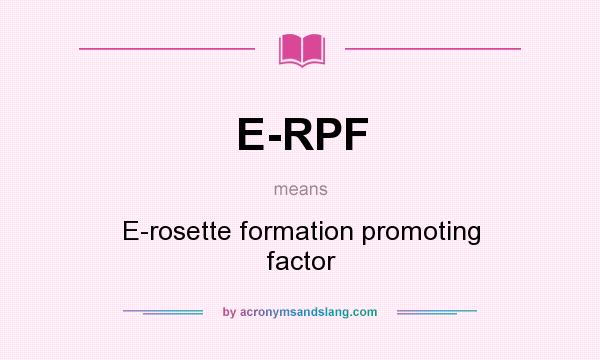 What does E-RPF mean? It stands for E-rosette formation promoting factor