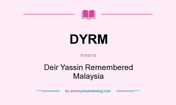 What does DYRM mean? It stands for Deir Yassin Remembered Malaysia