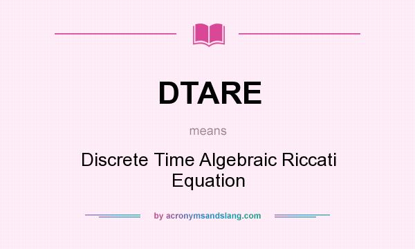 What does DTARE mean? It stands for Discrete Time Algebraic Riccati Equation