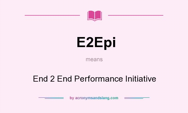 What does E2Epi mean? It stands for End 2 End Performance Initiative