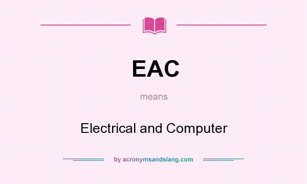 What does EAC mean? It stands for Electrical and Computer