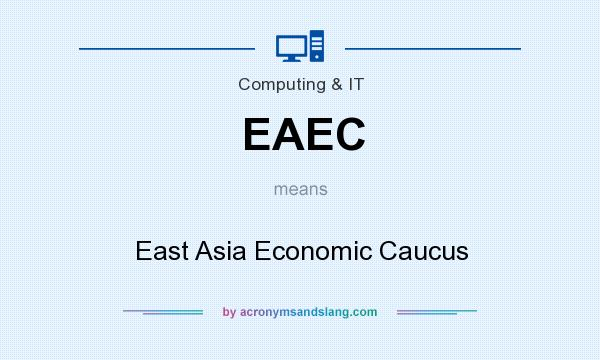 What does EAEC mean? It stands for East Asia Economic Caucus