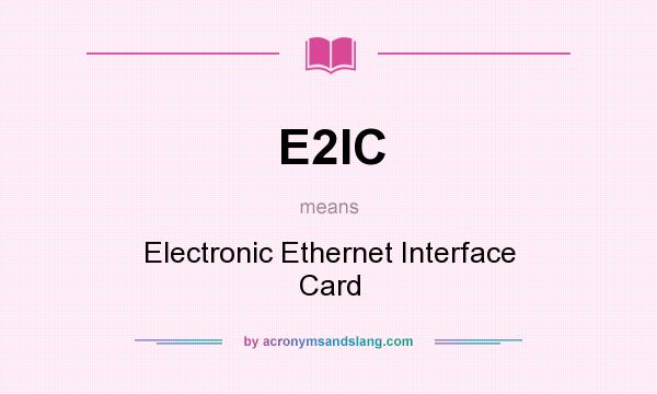 What does E2IC mean? It stands for Electronic Ethernet Interface Card