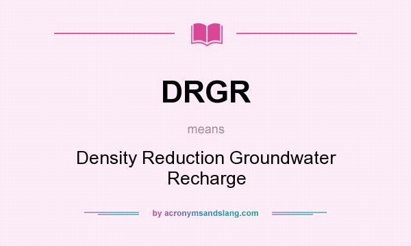 What does DRGR mean? It stands for Density Reduction Groundwater Recharge