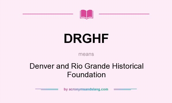What does DRGHF mean? It stands for Denver and Rio Grande Historical Foundation