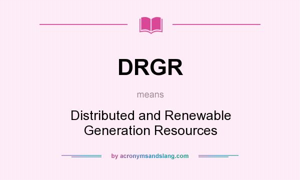 What does DRGR mean? It stands for Distributed and Renewable Generation Resources