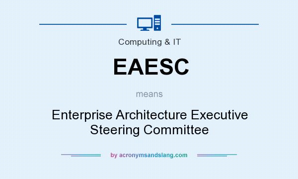 What does EAESC mean? It stands for Enterprise Architecture Executive Steering Committee