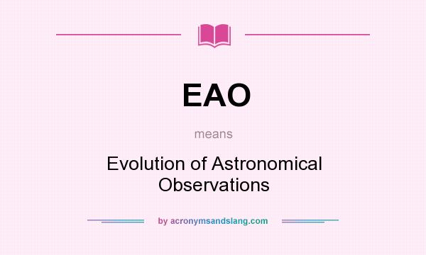 What does EAO mean? It stands for Evolution of Astronomical Observations