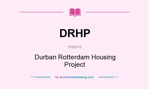 What does DRHP mean? It stands for Durban Rotterdam Housing Project