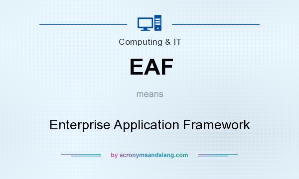What does EAF mean? It stands for Enterprise Application Framework