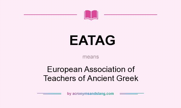 What does EATAG mean? It stands for European Association of Teachers of Ancient Greek
