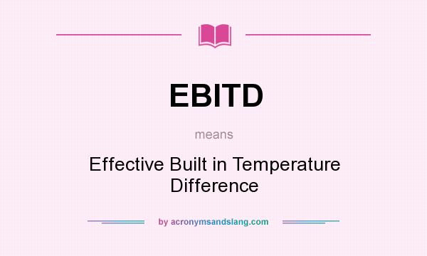 What does EBITD mean? It stands for Effective Built in Temperature Difference