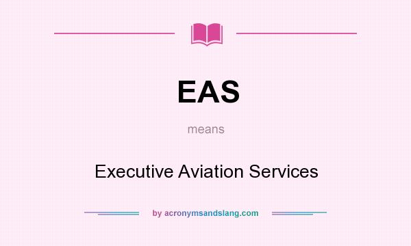 What does EAS mean? It stands for Executive Aviation Services