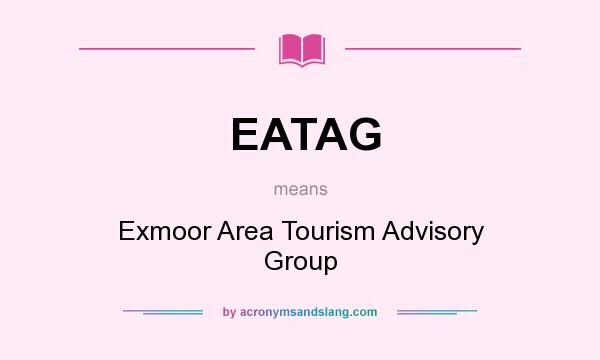 What does EATAG mean? It stands for Exmoor Area Tourism Advisory Group