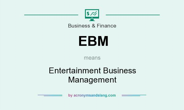 What does EBM mean? It stands for Entertainment Business Management