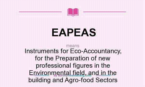 What does EAPEAS mean? It stands for Instruments for Eco-Accountancy, for the Preparation of new professional figures in the Environmental field, and in the building and Agro-food Sectors