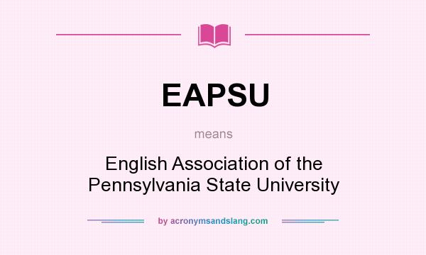 What does EAPSU mean? It stands for English Association of the Pennsylvania State University
