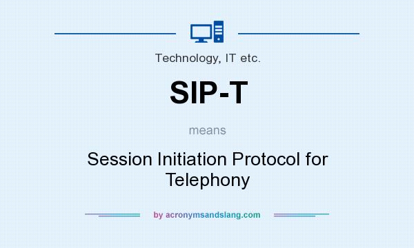 What does SIP-T mean? It stands for Session Initiation Protocol for Telephony