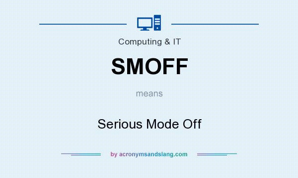 What does SMOFF mean? It stands for Serious Mode Off