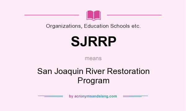 What does SJRRP mean? It stands for San Joaquin River Restoration Program