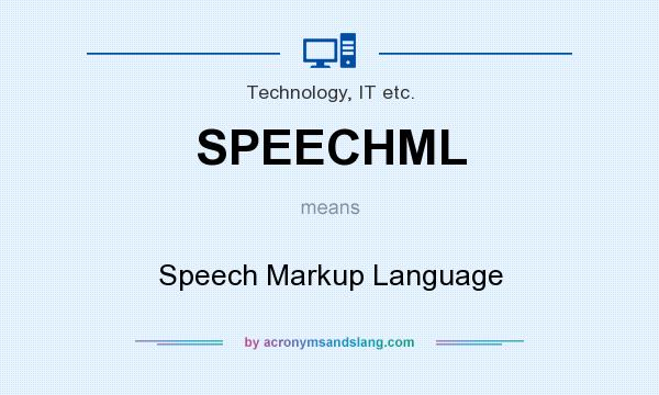 What does SPEECHML mean? It stands for Speech Markup Language