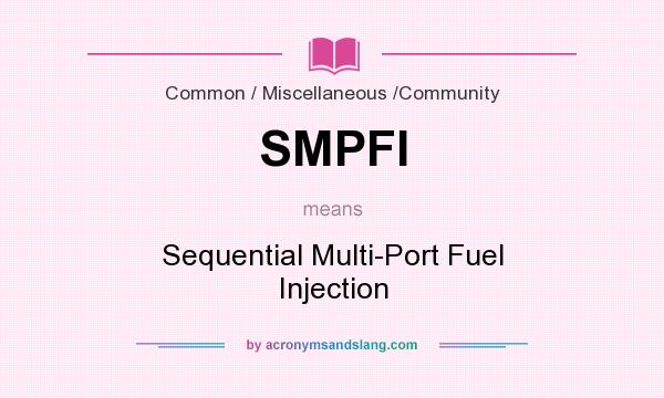 What does SMPFI mean? It stands for Sequential Multi-Port Fuel Injection
