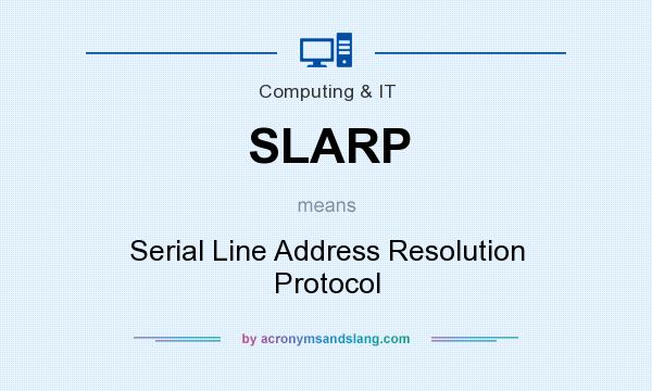 What does SLARP mean? It stands for Serial Line Address Resolution Protocol