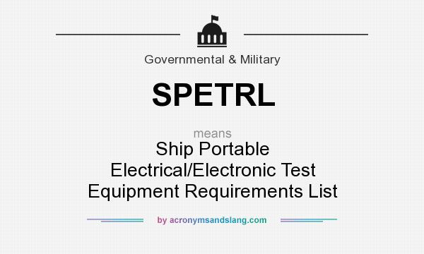 What does SPETRL mean? It stands for Ship Portable Electrical/Electronic Test Equipment Requirements List