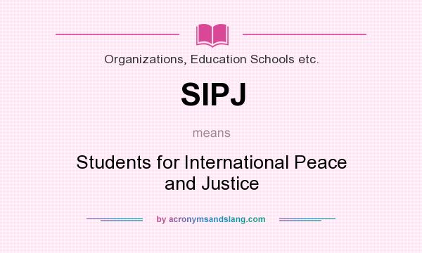 What does SIPJ mean? It stands for Students for International Peace and Justice