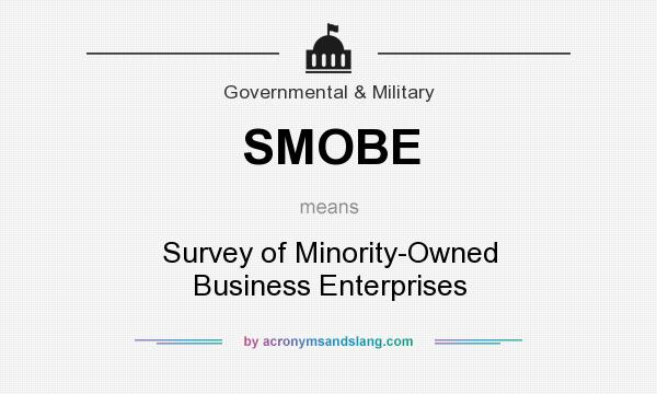 What does SMOBE mean? It stands for Survey of Minority-Owned Business Enterprises