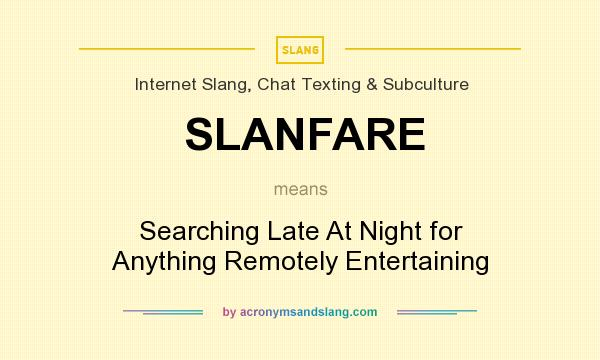 What does SLANFARE mean? It stands for Searching Late At Night for Anything Remotely Entertaining