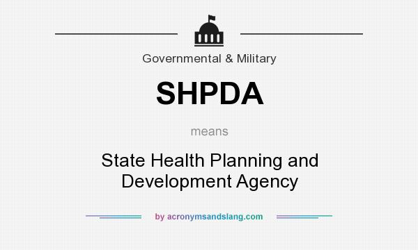 What does SHPDA mean? It stands for State Health Planning and Development Agency