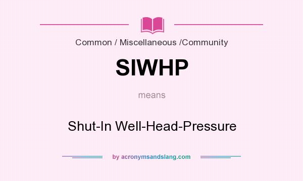 What does SIWHP mean? It stands for Shut-In Well-Head-Pressure