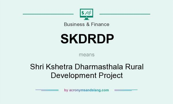 What does SKDRDP mean? - Definition of SKDRDP - SKDRDP stands for Shri Kshetra Dharmasthala ...