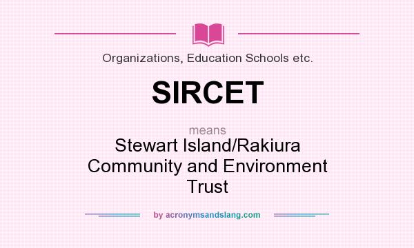 What does SIRCET mean? It stands for Stewart Island/Rakiura Community and Environment Trust
