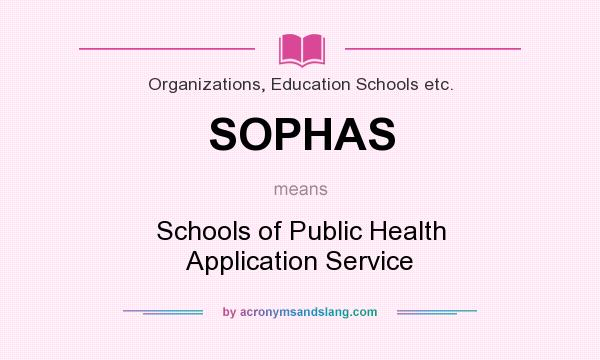 What does SOPHAS mean? It stands for Schools of Public Health Application Service