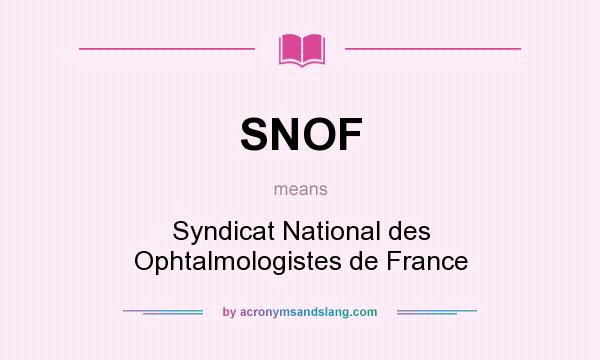 What does SNOF mean? It stands for Syndicat National des Ophtalmologistes de France