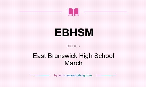 What does EBHSM mean? It stands for East Brunswick High School March
